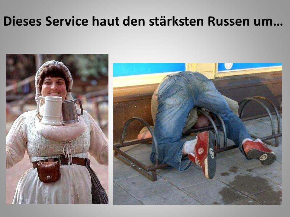 Dieses Service haut den stärksten Russen um…