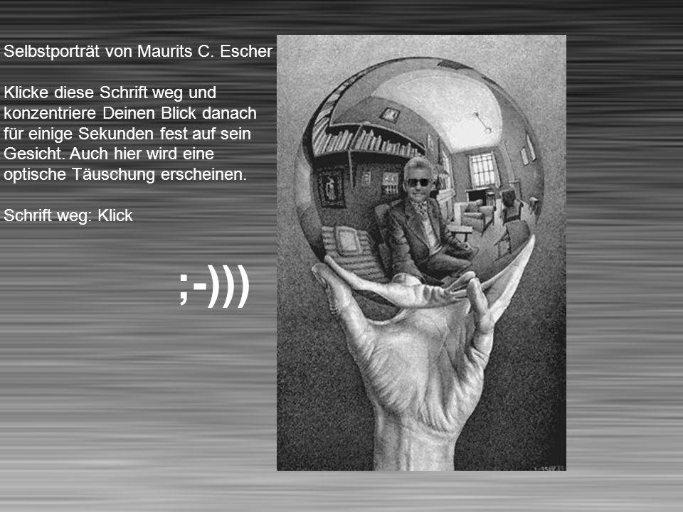 ;-))) Selbstporträt von Maurits C. Escher Klicke diese Schrift weg und