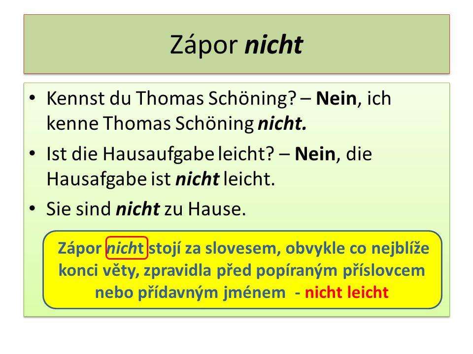 Zápor nicht Kennst du Thomas Schöning – Nein, ich kenne Thomas Schöning nicht. Ist die Hausaufgabe leicht – Nein, die Hausafgabe ist nicht leicht.