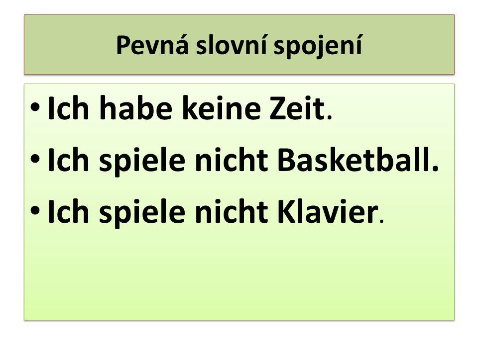 Ich spiele nicht Basketball. Ich spiele nicht Klavier.
