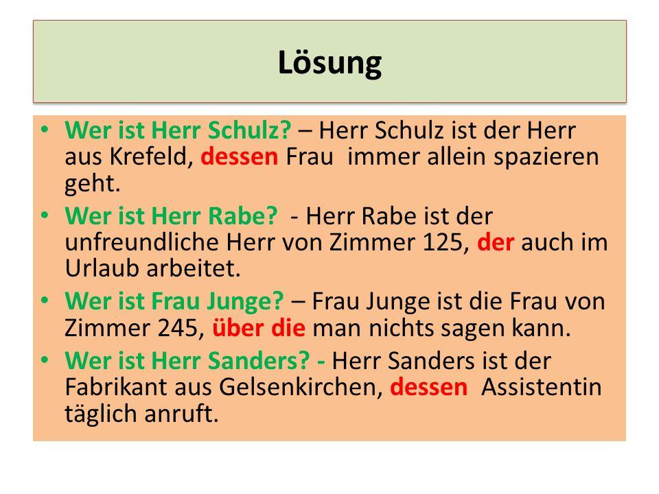 Lösung Wer ist Herr Schulz – Herr Schulz ist der Herr aus Krefeld, dessen Frau immer allein spazieren geht.