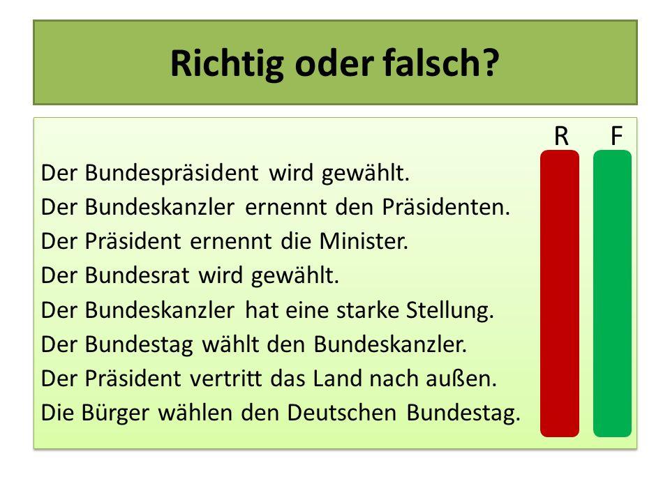 Richtig oder falsch R F Der Bundespräsident wird gewählt.