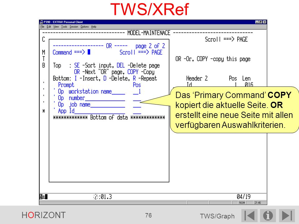 TWS/XRef Das 'Primary Command' COPY kopiert die aktuelle Seite. OR erstellt eine neue Seite mit allen verfügbaren Auswahlkriterien.