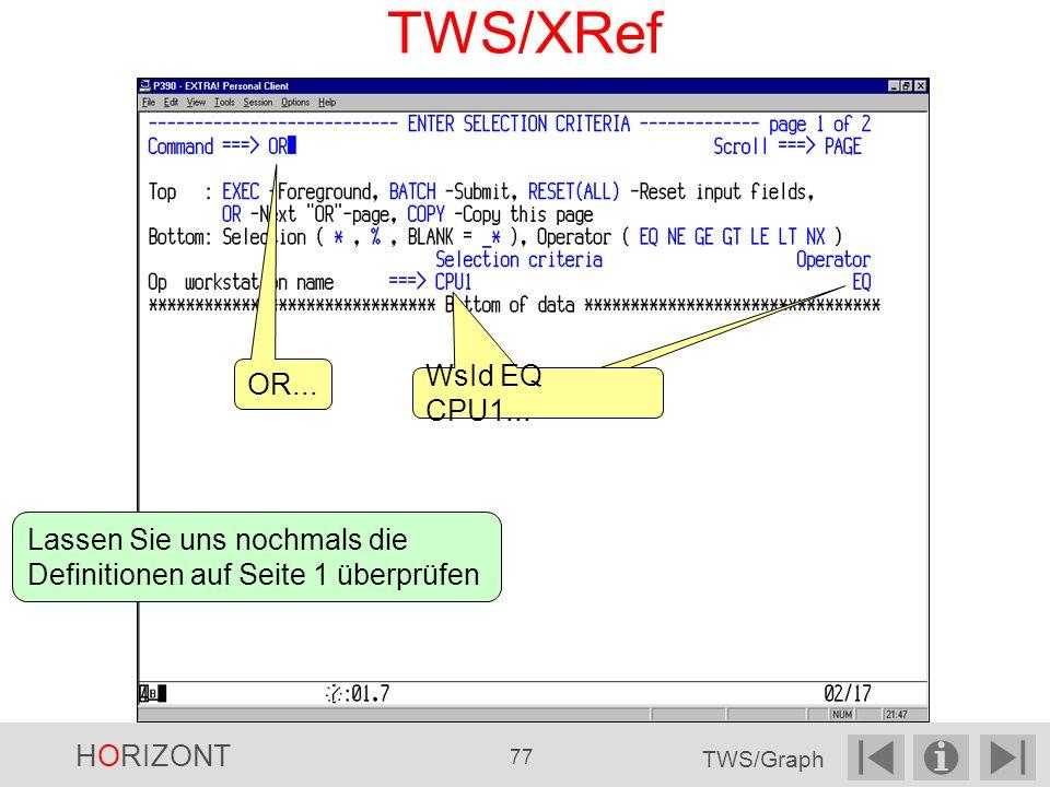 TWS/XRef OR... WsId EQ CPU1... Lassen Sie uns nochmals die Definitionen auf Seite 1 überprüfen. HORIZONT.