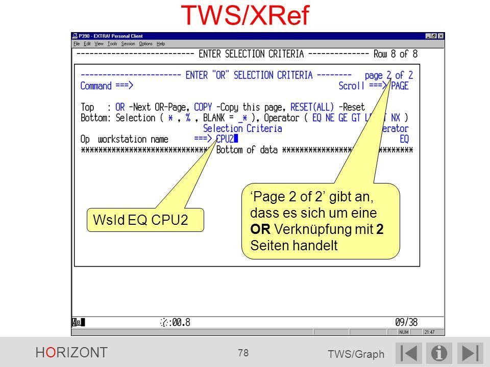 TWS/XRef 'Page 2 of 2' gibt an, dass es sich um eine OR Verknüpfung mit 2 Seiten handelt. WsId EQ CPU2.