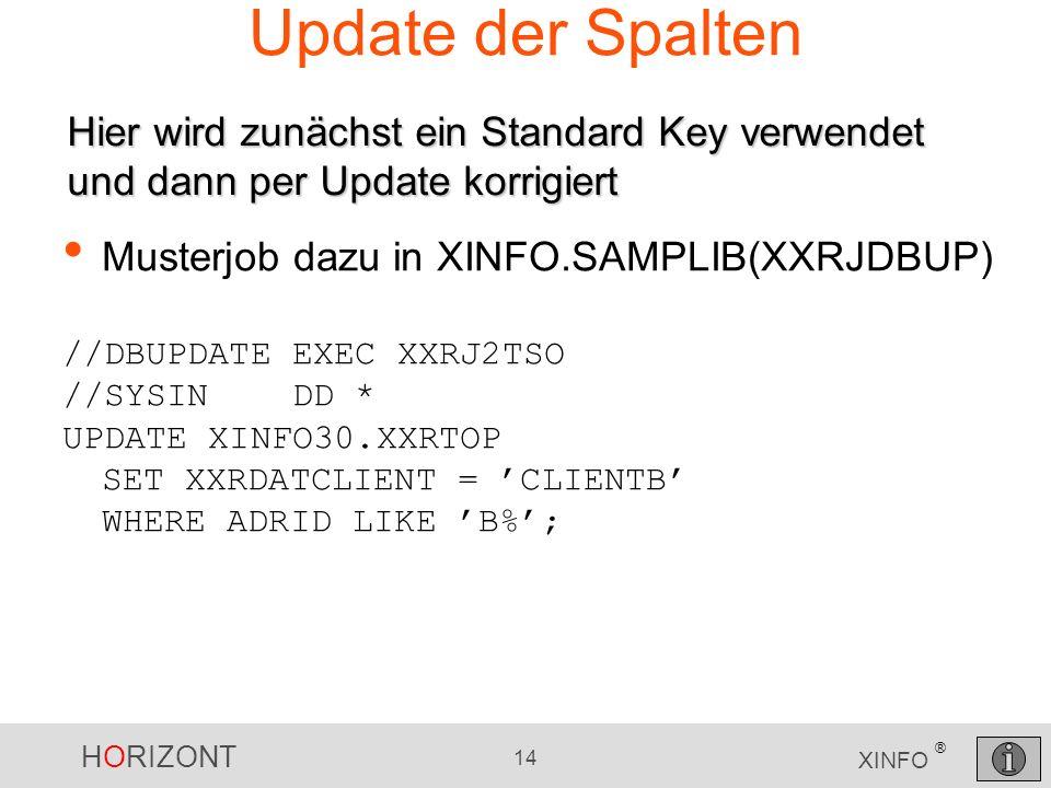 Update der Spalten Hier wird zunächst ein Standard Key verwendet und dann per Update korrigiert. Musterjob dazu in XINFO.SAMPLIB(XXRJDBUP)