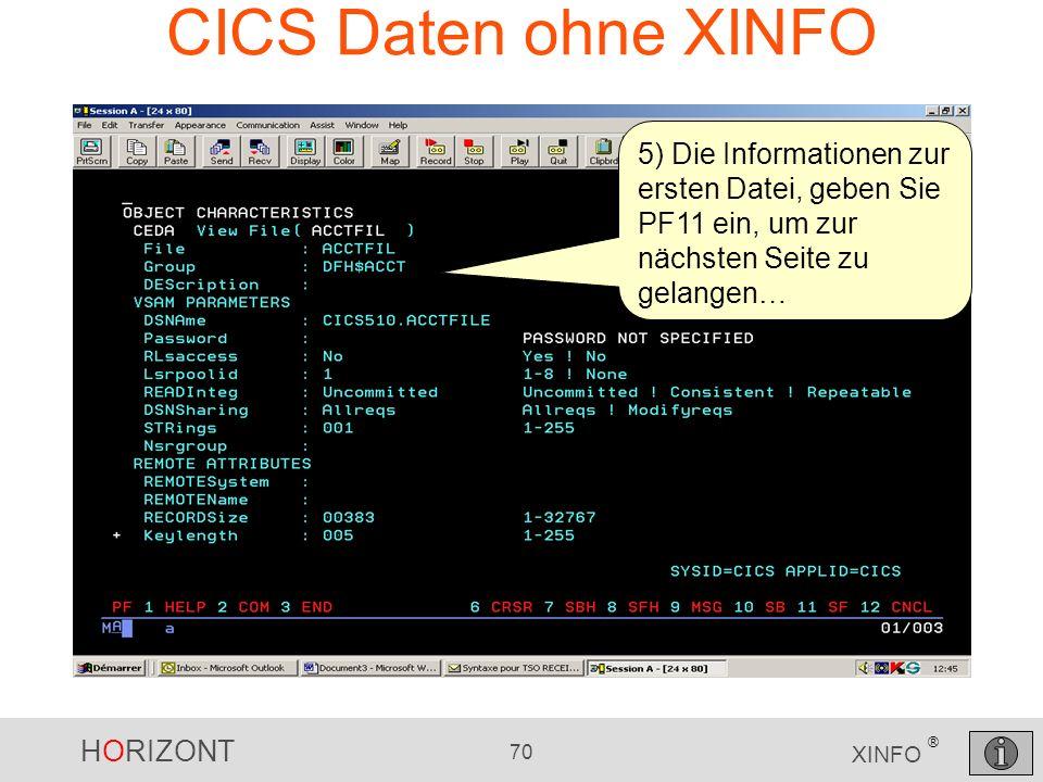 CICS Daten ohne XINFO5) Die Informationen zur ersten Datei, geben Sie PF11 ein, um zur nächsten Seite zu gelangen…