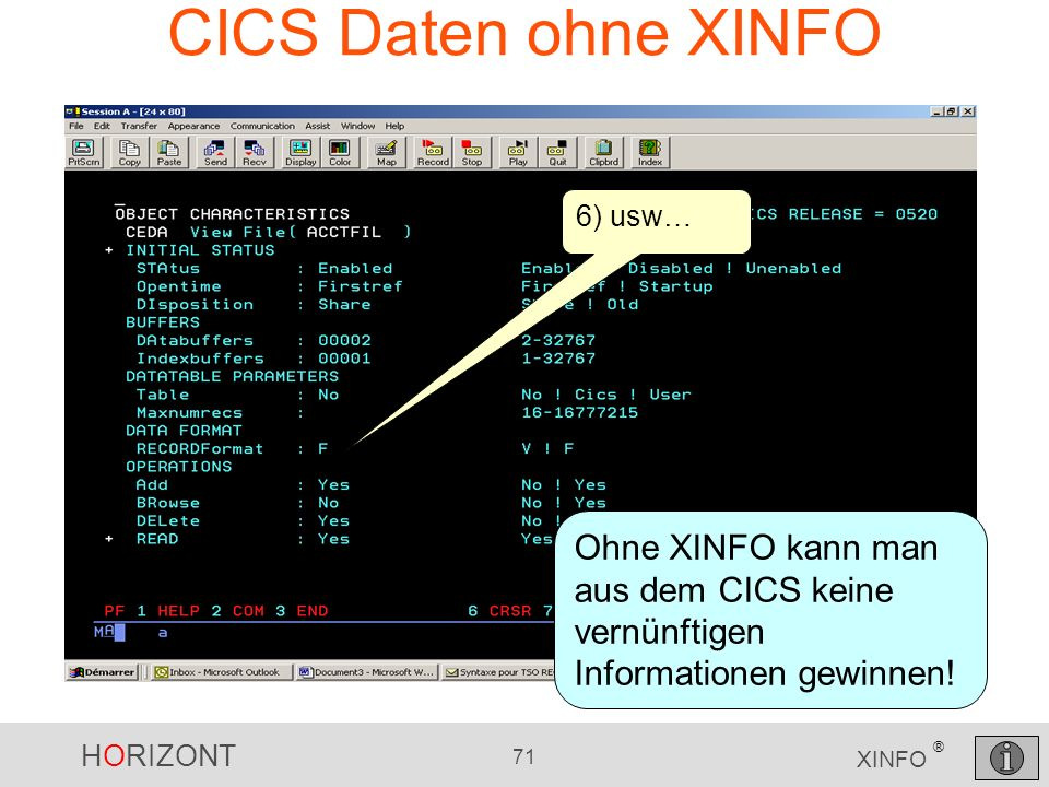 CICS Daten ohne XINFO6) usw… Ohne XINFO kann man aus dem CICS keine vernünftigen Informationen gewinnen!