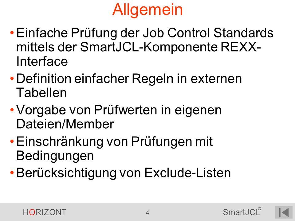 Allgemein Einfache Prüfung der Job Control Standards mittels der SmartJCL-Komponente REXX-Interface.