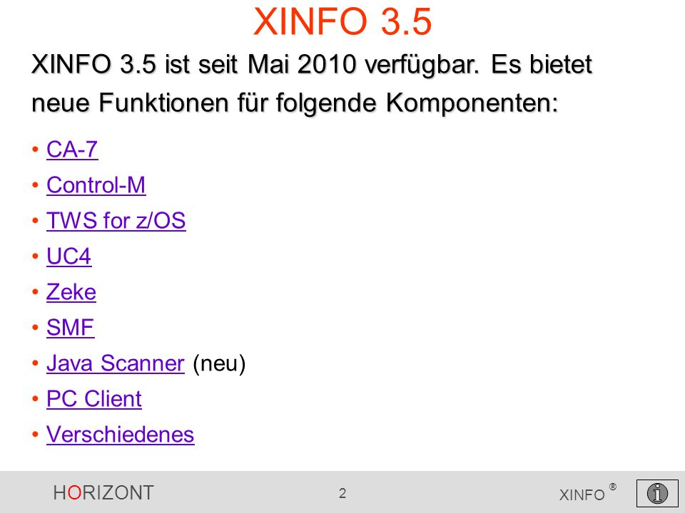 XINFO 3.5 XINFO 3.5 ist seit Mai 2010 verfügbar. Es bietet neue Funktionen für folgende Komponenten: