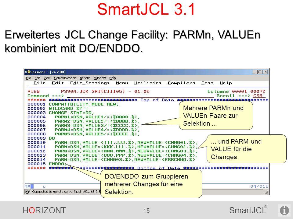 SmartJCL 3.1 Erweitertes JCL Change Facility: PARMn, VALUEn kombiniert mit DO/ENDDO. Mehrere PARMn und VALUEn Paare zur Selektion ...