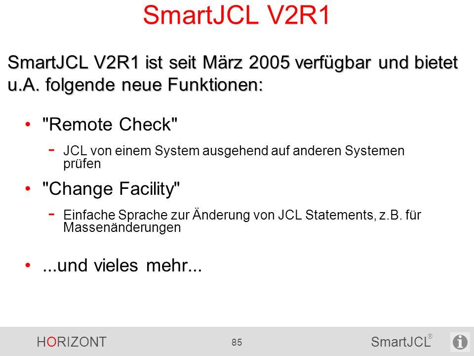 SmartJCL V2R1 SmartJCL V2R1 ist seit März 2005 verfügbar und bietet u.A. folgende neue Funktionen: Remote Check