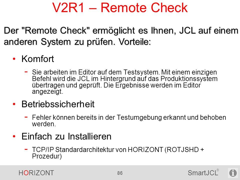 V2R1 – Remote Check Der Remote Check ermöglicht es Ihnen, JCL auf einem anderen System zu prüfen. Vorteile: