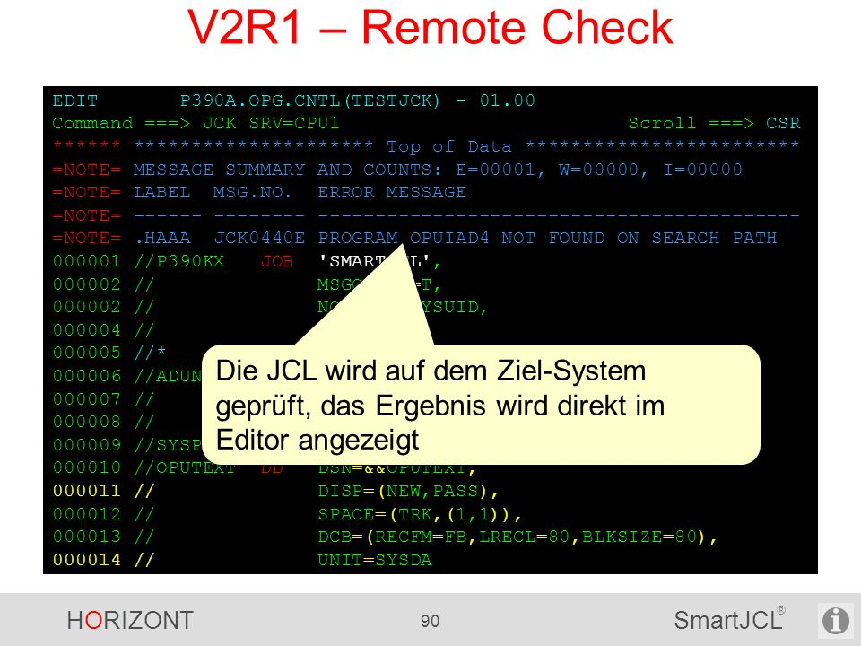 V2R1 – Remote Check EDIT P390A.OPG.CNTL(TESTJCK) - 01.00. Command ===> JCK SRV=CPU1 Scroll ===> CSR.