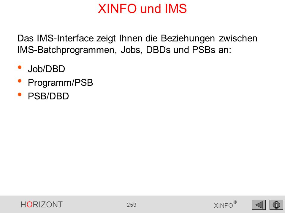 XINFO und IMS Das IMS-Interface zeigt Ihnen die Beziehungen zwischen IMS-Batchprogrammen, Jobs, DBDs und PSBs an: