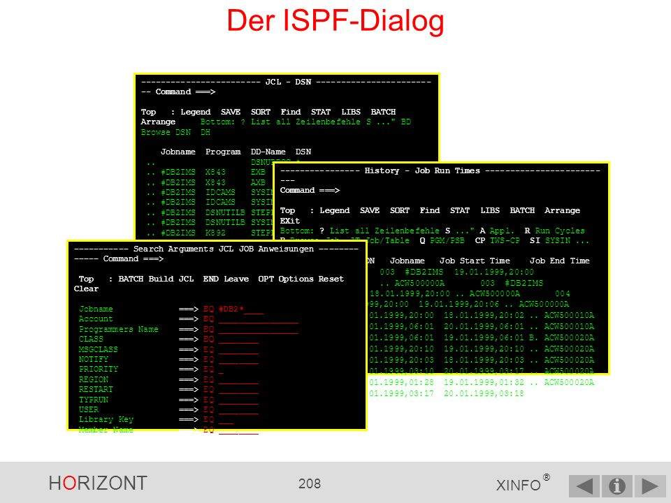 Der ISPF-Dialog ------------------------ JCL - DSN ------------------------- Command ===>