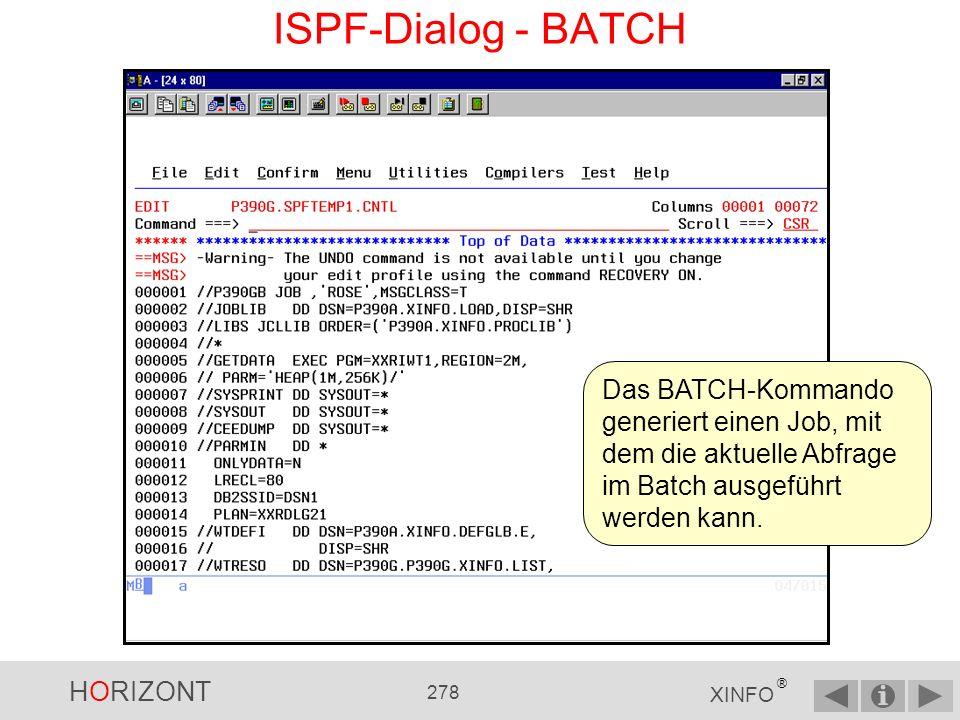 ISPF-Dialog - BATCH Das BATCH-Kommando generiert einen Job, mit dem die aktuelle Abfrage im Batch ausgeführt werden kann.
