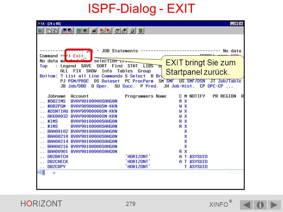 ISPF-Dialog - EXIT EXIT bringt Sie zum Startpanel zurück.