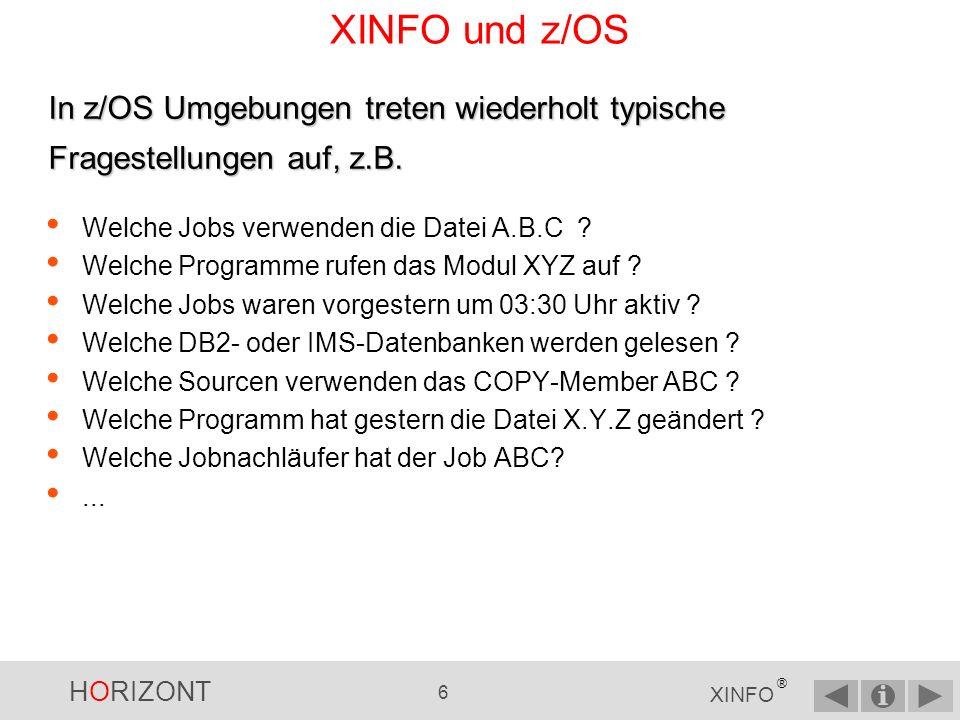 XINFO und z/OS In z/OS Umgebungen treten wiederholt typische Fragestellungen auf, z.B. Welche Jobs verwenden die Datei A.B.C