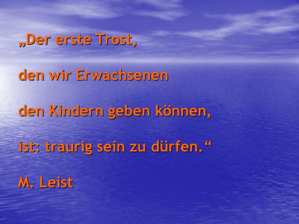 """""""Der erste Trost, den wir Erwachsenen den Kindern geben können, ist: traurig sein zu dürfen. M."""