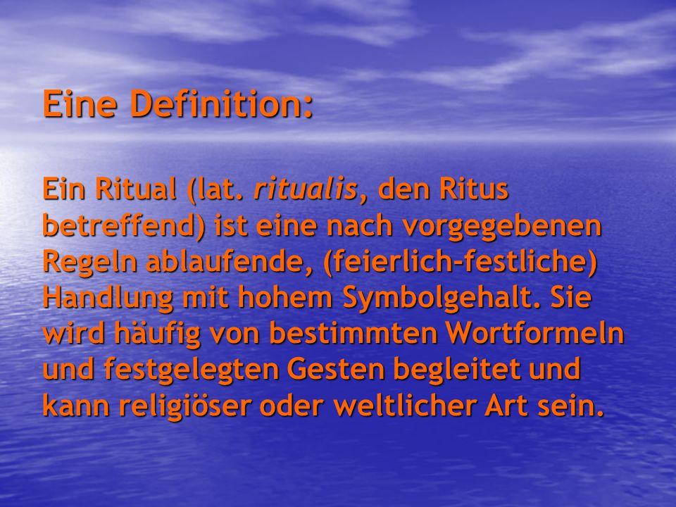 Eine Definition: Ein Ritual (lat
