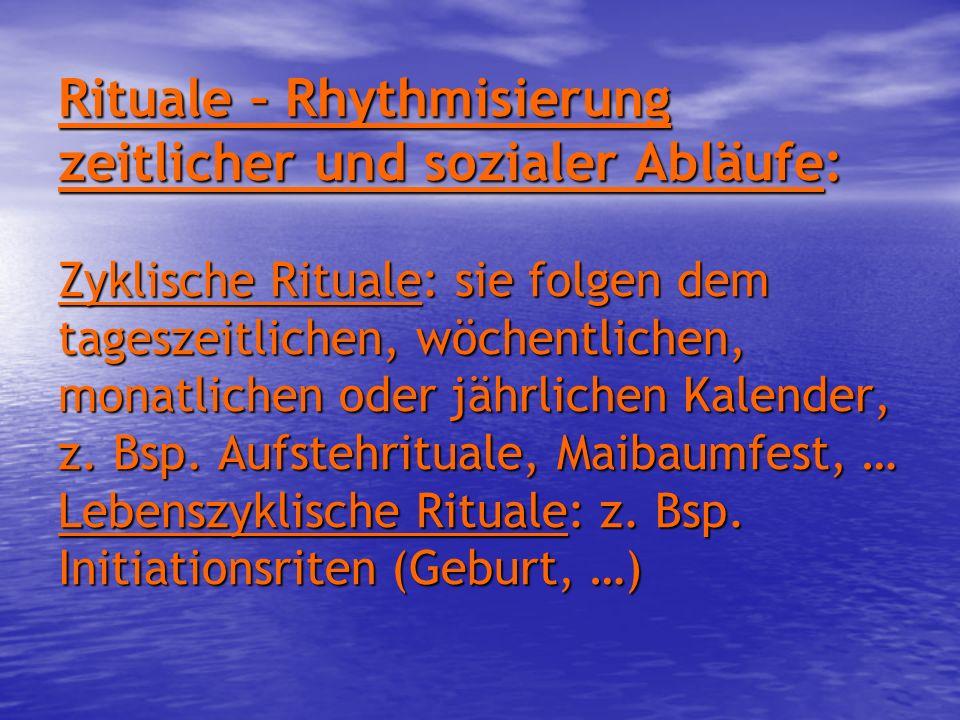 Rituale – Rhythmisierung zeitlicher und sozialer Abläufe: Zyklische Rituale: sie folgen dem tageszeitlichen, wöchentlichen, monatlichen oder jährlichen Kalender, z.