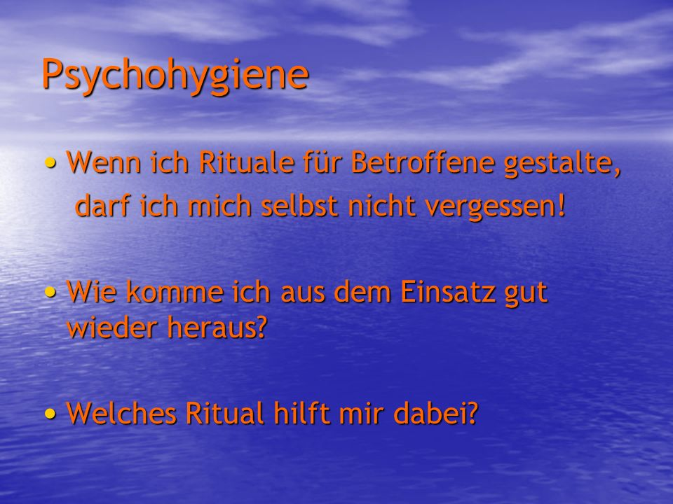 Psychohygiene Wenn ich Rituale für Betroffene gestalte,