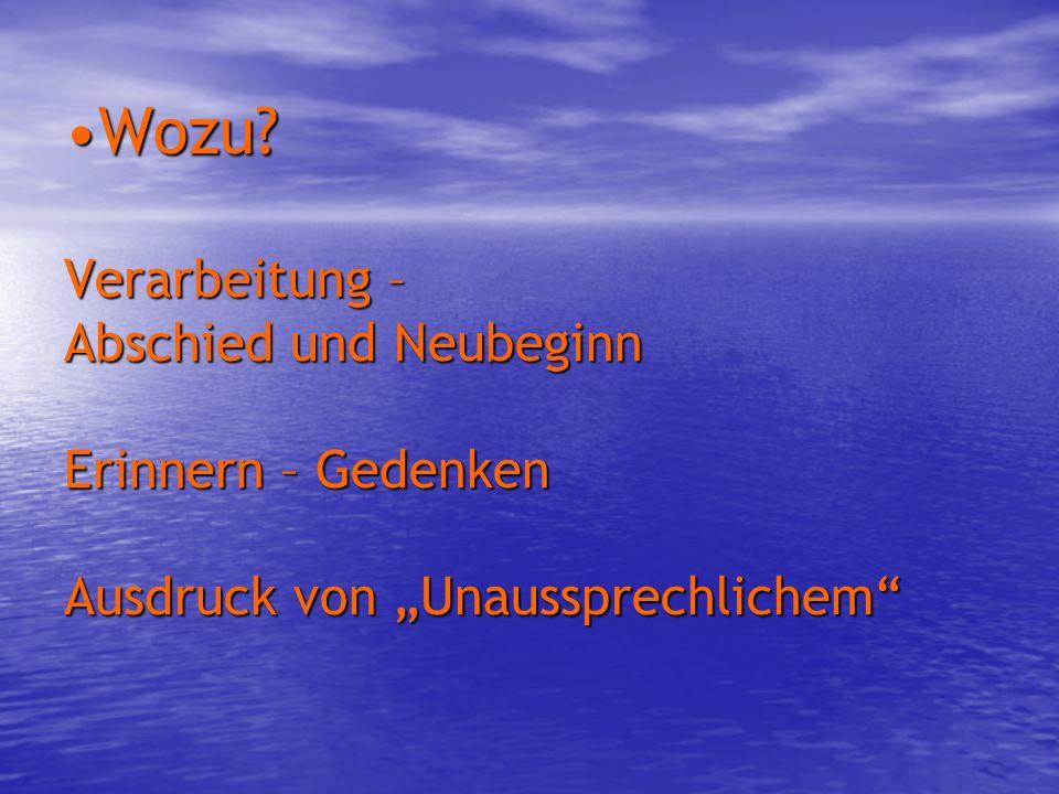 """Wozu Verarbeitung – Abschied und Neubeginn Erinnern – Gedenken Ausdruck von """"Unaussprechlichem"""