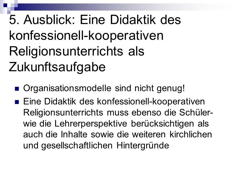 5. Ausblick: Eine Didaktik des konfessionell-kooperativen Religionsunterrichts als Zukunftsaufgabe