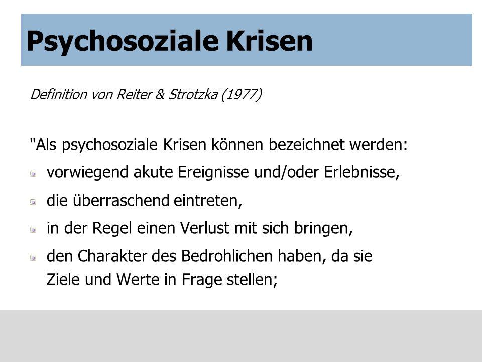 Psychosoziale Krisen Definition von Reiter & Strotzka (1977) Als psychosoziale Krisen können bezeichnet werden: