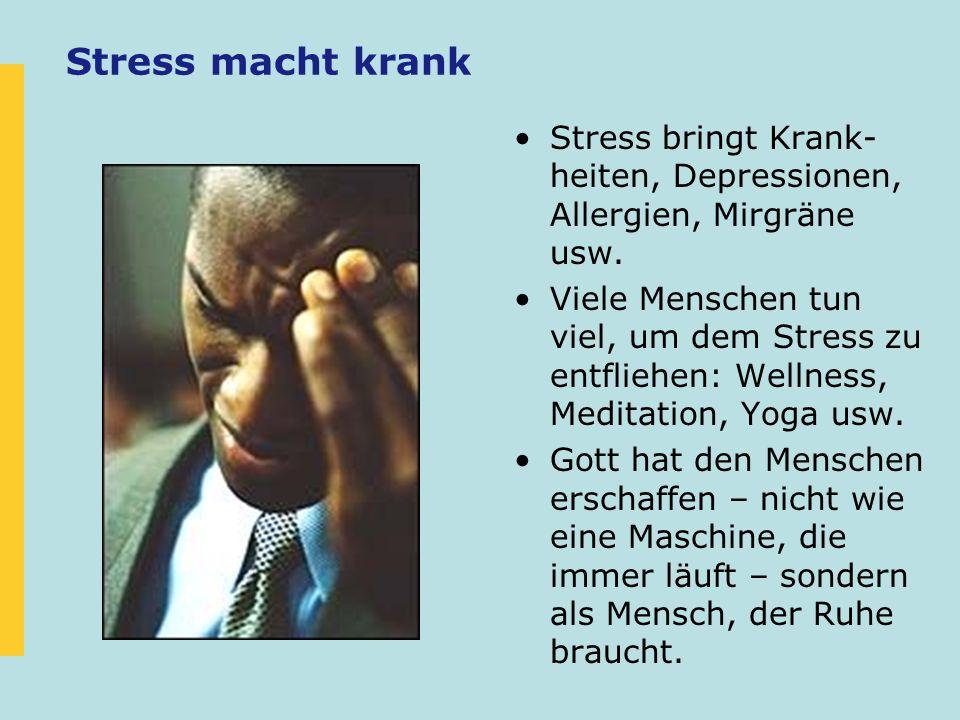 Stress macht krank Stress bringt Krank-heiten, Depressionen, Allergien, Mirgräne usw.