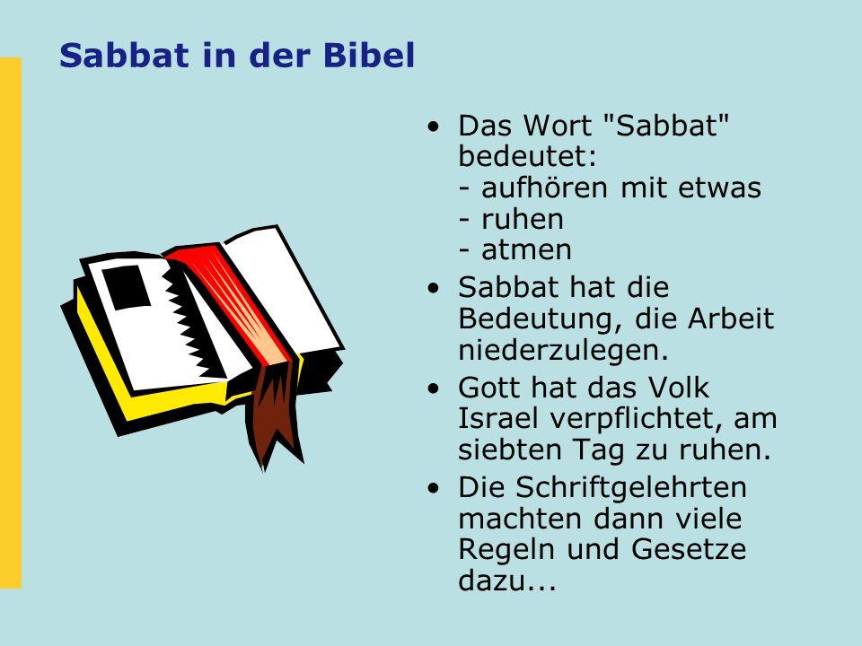 Sabbat in der Bibel Das Wort Sabbat bedeutet: - aufhören mit etwas - ruhen - atmen. Sabbat hat die Bedeutung, die Arbeit niederzulegen.