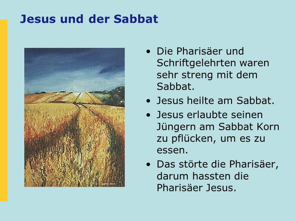 Jesus und der Sabbat Die Pharisäer und Schriftgelehrten waren sehr streng mit dem Sabbat. Jesus heilte am Sabbat.