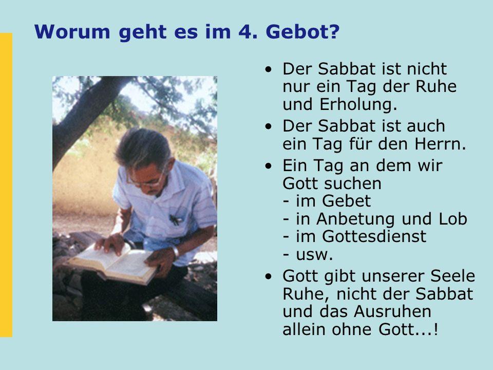 Worum geht es im 4. Gebot Der Sabbat ist nicht nur ein Tag der Ruhe und Erholung. Der Sabbat ist auch ein Tag für den Herrn.