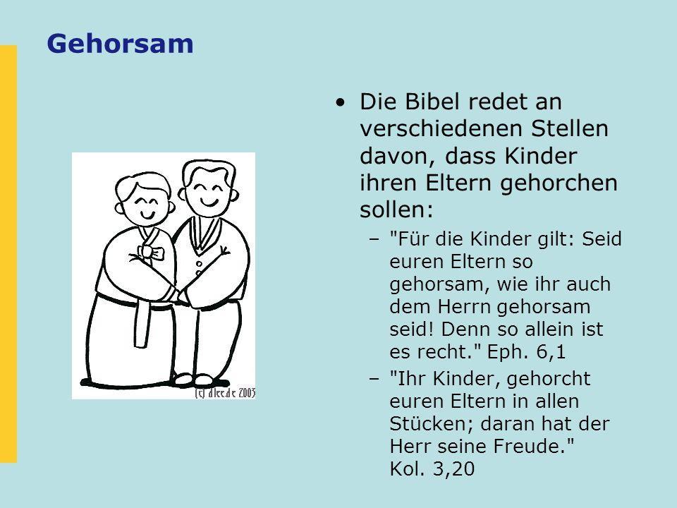 Gehorsam Die Bibel redet an verschiedenen Stellen davon, dass Kinder ihren Eltern gehorchen sollen: