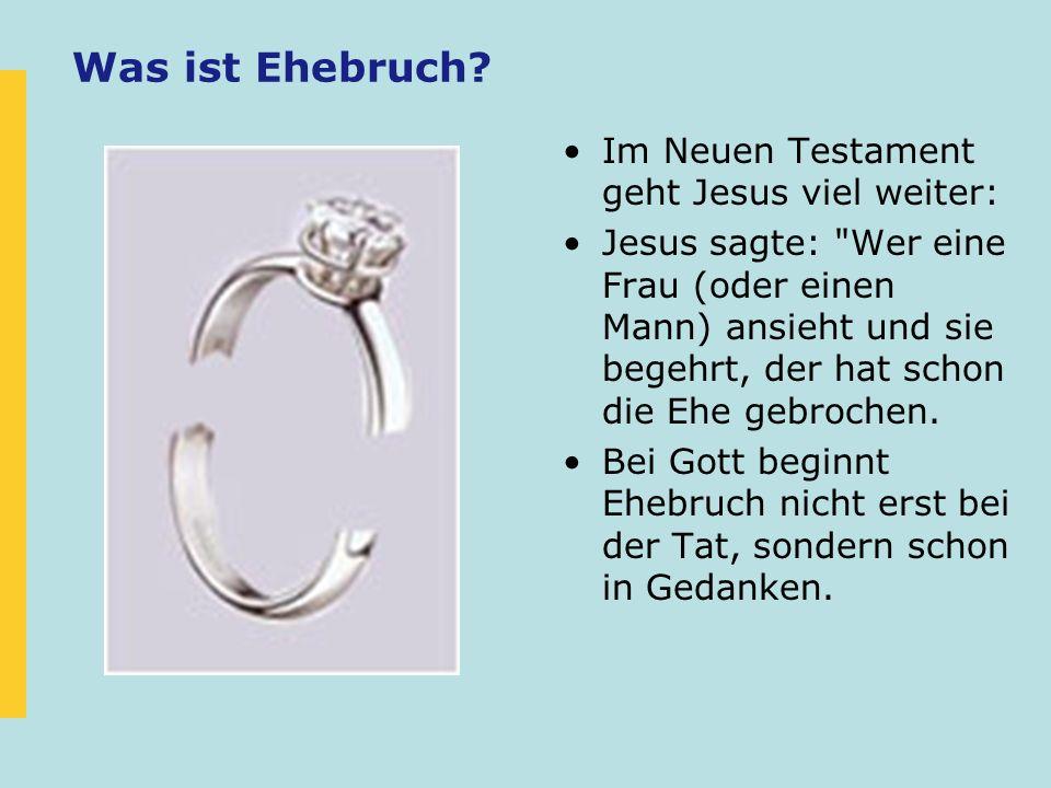 Was ist Ehebruch Im Neuen Testament geht Jesus viel weiter: