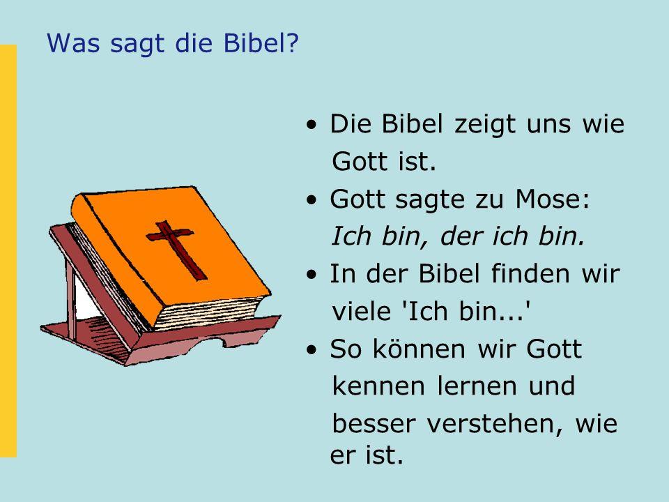 Was sagt die Bibel Die Bibel zeigt uns wie. Gott ist. Gott sagte zu Mose: Ich bin, der ich bin.