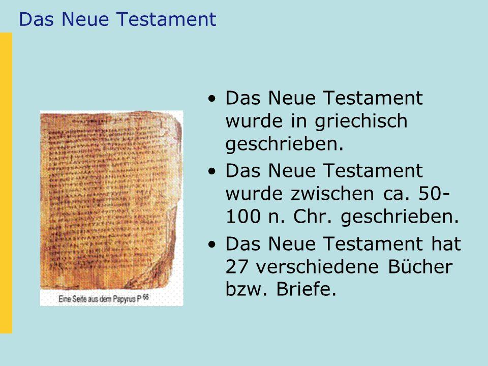 Das Neue Testament Das Neue Testament wurde in griechisch geschrieben. Das Neue Testament wurde zwischen ca. 50-100 n. Chr. geschrieben.