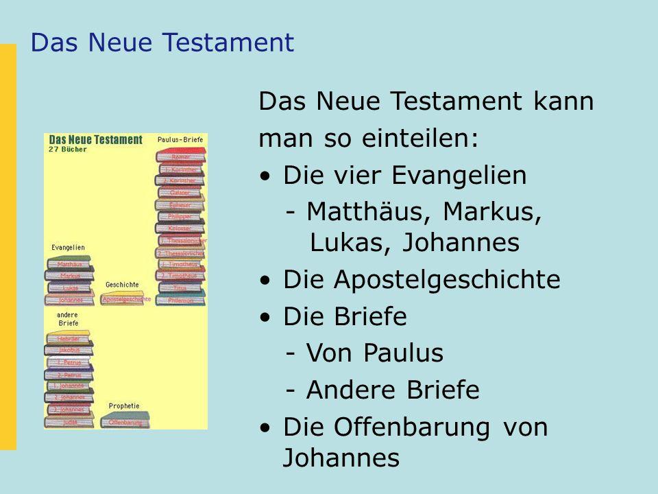 Das Neue Testament Das Neue Testament kann. man so einteilen: Die vier Evangelien. - Matthäus, Markus, Lukas, Johannes.