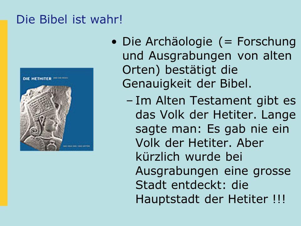 Die Bibel ist wahr! Die Archäologie (= Forschung und Ausgrabungen von alten Orten) bestätigt die Genauigkeit der Bibel.