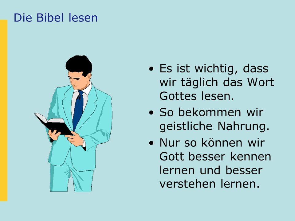 Die Bibel lesen Es ist wichtig, dass wir täglich das Wort Gottes lesen. So bekommen wir geistliche Nahrung.