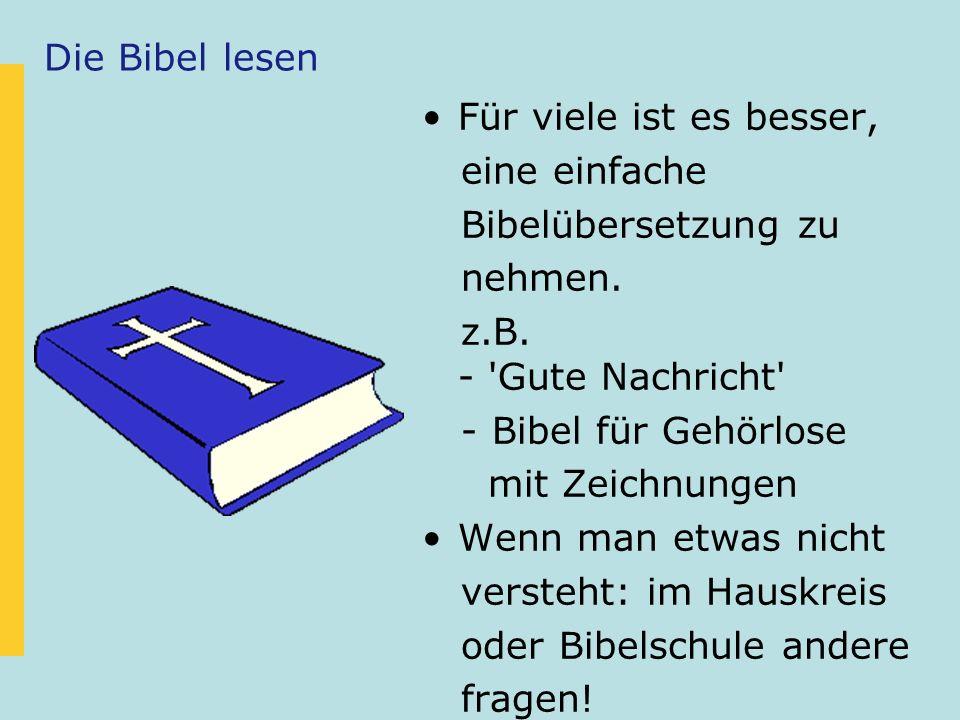 Die Bibel lesen Für viele ist es besser, eine einfache. Bibelübersetzung zu. nehmen. z.B. - Gute Nachricht