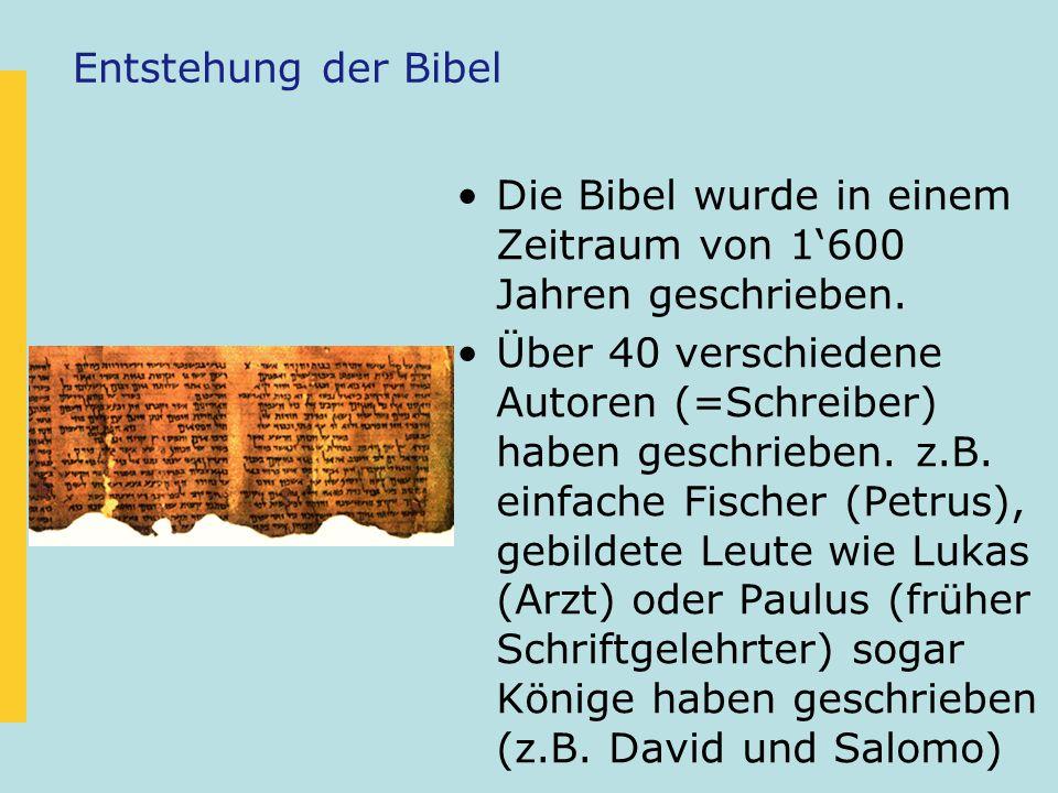 Entstehung der Bibel Die Bibel wurde in einem Zeitraum von 1'600 Jahren geschrieben.
