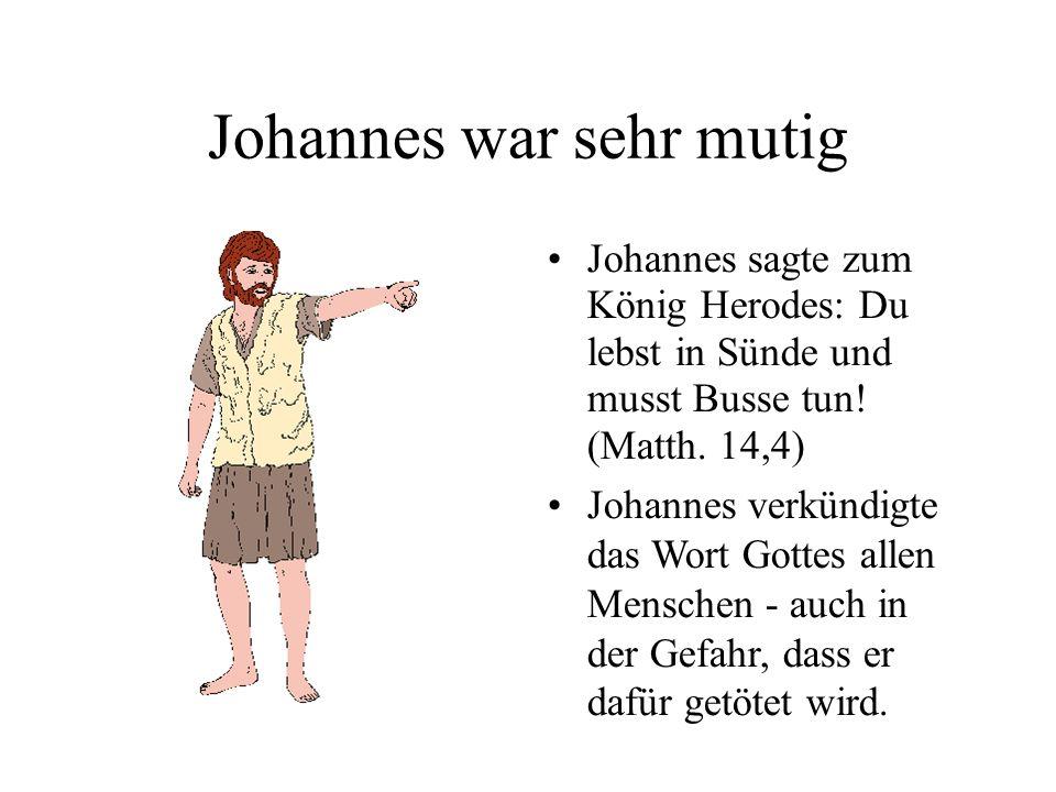 Johannes war sehr mutig