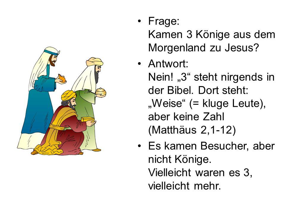 Frage: Kamen 3 Könige aus dem Morgenland zu Jesus