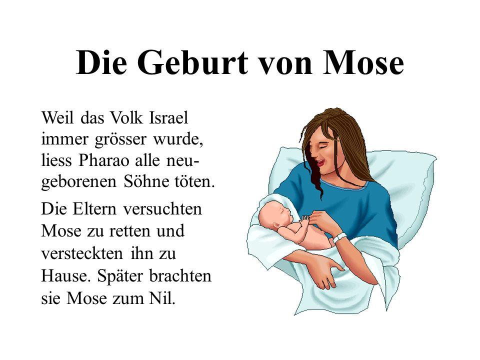 Die Geburt von MoseWeil das Volk Israel immer grösser wurde, liess Pharao alle neu- geborenen Söhne töten.