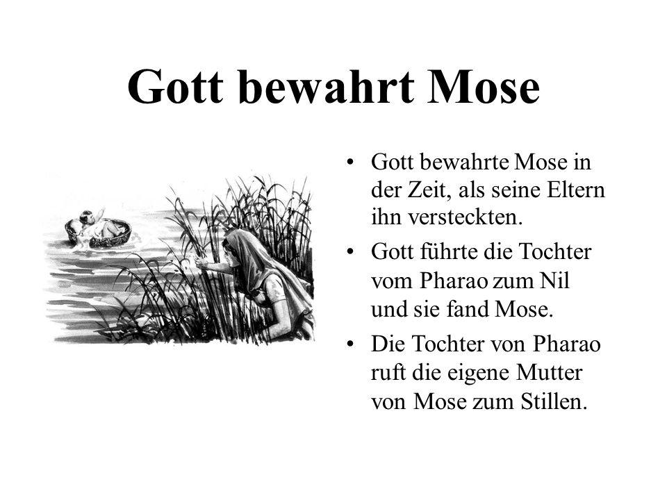 Gott bewahrt MoseGott bewahrte Mose in der Zeit, als seine Eltern ihn versteckten. Gott führte die Tochter vom Pharao zum Nil und sie fand Mose.