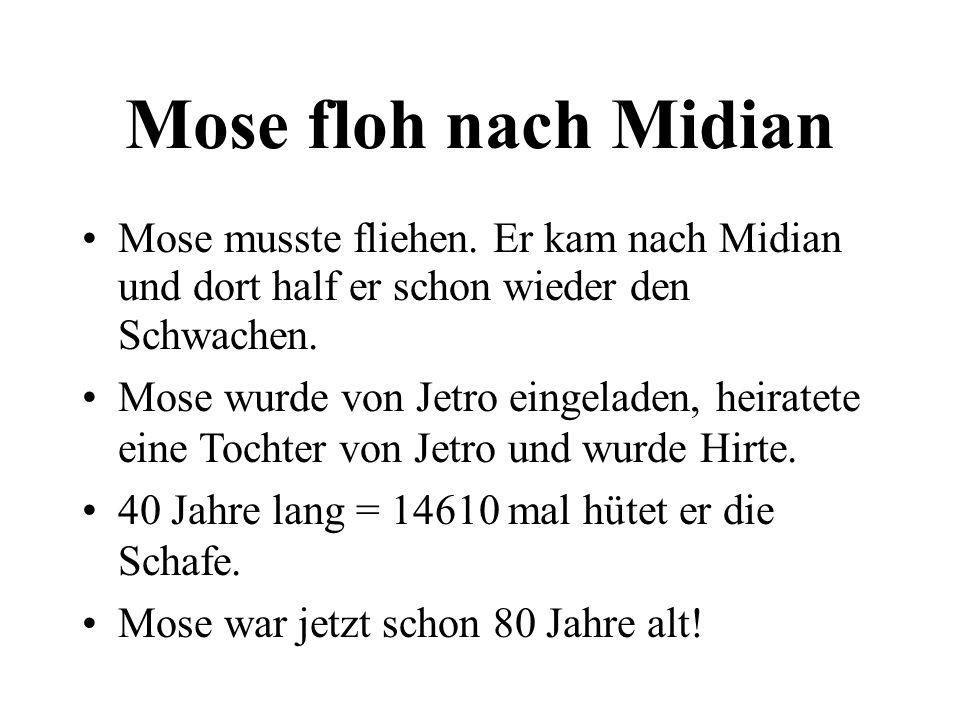 Mose floh nach MidianMose musste fliehen. Er kam nach Midian und dort half er schon wieder den Schwachen.