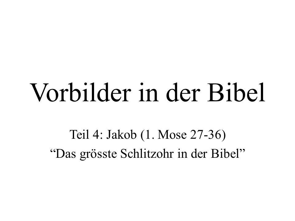 Teil 4: Jakob (1. Mose 27-36) Das grösste Schlitzohr in der Bibel