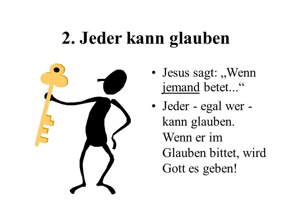 """2. Jeder kann glauben Jesus sagt: """"Wenn jemand betet..."""
